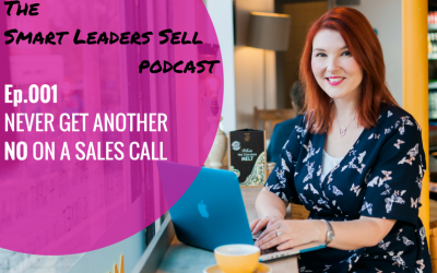 EPISODE 001: Never Hear Another No on a Sales Call