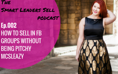 EPISODE 002: How to Sell in FB Groups Without Being Pitchy McSleazy