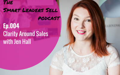 EPISODE 004 : Clarity Around Sales with Jen Hall