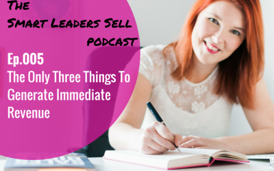 EPISODE 005 : The Only Three Things To Generate Immediate Revenue