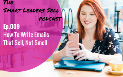 EPISODE 009 : How to Write Emails That Sell, Not Smell