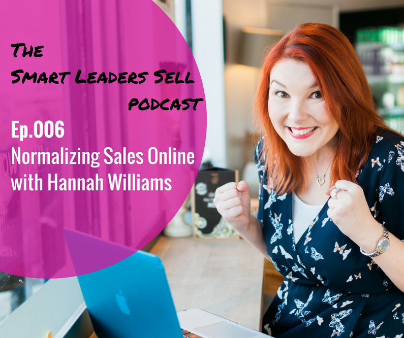 EPISODE 006 : Normalizing Sales Online with Hannah Williams