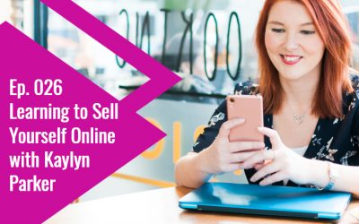 Episode 026: Learning to Sell Yourself Online with Kaylyn Parker