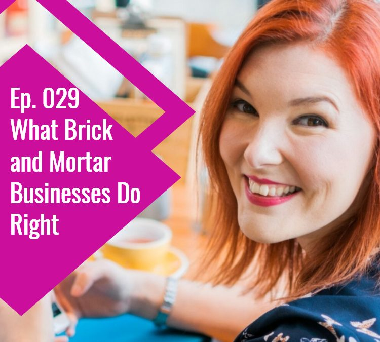 Episode 029: What Brick and Mortar Businesses Do Right