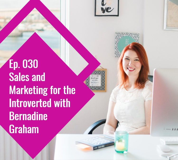 Episode 030: Sales and Marketing for the Introverted with Bernadine Graham