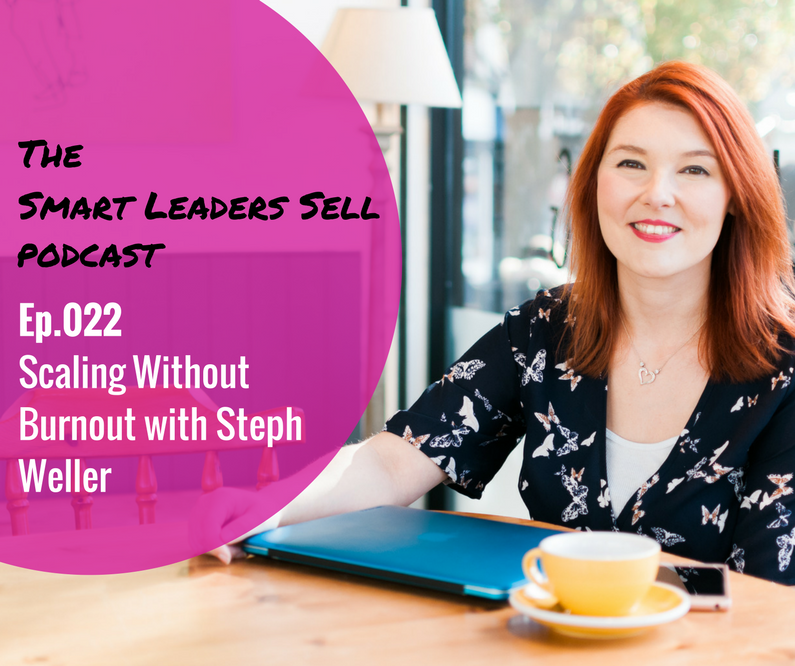 EPISODE 022 : Scaling Without Burnout with Steph Weller