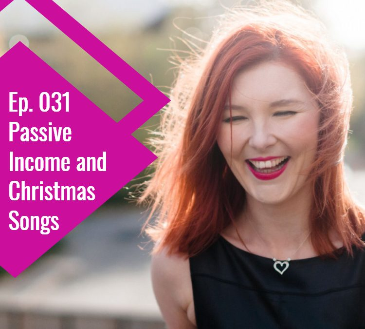 Episode 031: Passive Income and Christmas Songs
