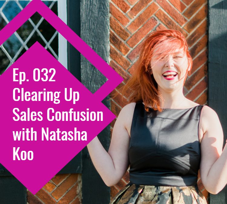 Episode 032: Clearing Up Sales Confusion with Natasha Koo