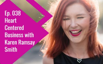 Ep. 038 Heart Centered Business with Karen Ramsay Smith