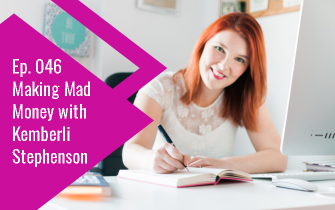 Ep. 046 Making Mad Money with Kemberli Stephenson