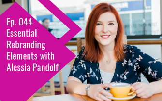 Ep. 044 Essential Rebranding Elements with Alessia Pandolfi