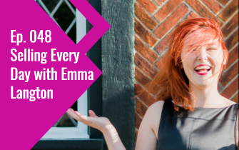Ep. 048 Selling Every Day with Emma Langton