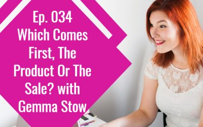 Episode 034: Which Comes First, The Product Or The Sale? with Gemma Stow